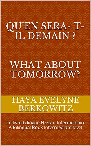 Couverture du livre QU'EN SERA- T-IL DEMAIN ?    WHAT ABOUT TOMORROW?: Un livre bilingue Niveau Intermédiaire  A Bilingual Book Intermediate level (1 Une Histoire courte  1 Short Story t. 2)