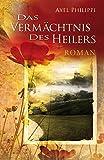 Das Vermächtnis des Heilers - Roman