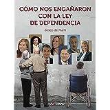 Cómo nos engañaron con la ley de dependencia (Spanish Edition)