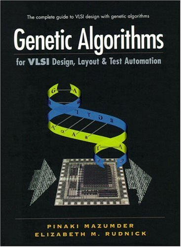 Genetic Algorithms for VLSI Design, Layout and Test Automation by Pinaki Mazumder (1998-12-20)