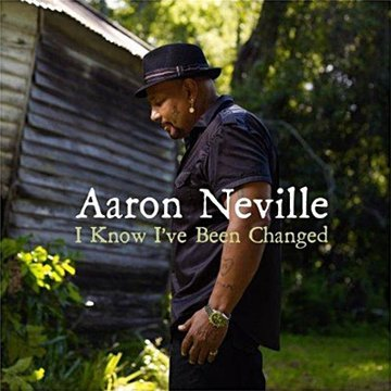 I know I've been changed / Aaron Neville |