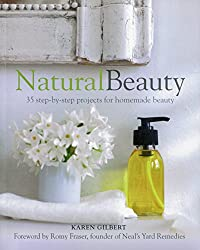 Natural Beauty - 35 step-by-step projects to create low-cost, natural beauty essentials for face, body and hair