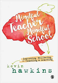 Mindful Teacher, Mindful School: Improving Wellbeing in Teaching and Learning by [Hawkins, Kevin]