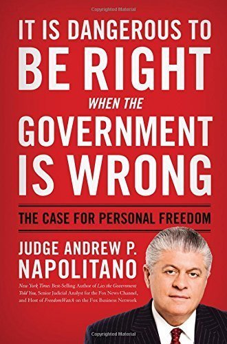 It Is Dangerous to Be Right When the Government Is Wrong: The Case for Personal Freedom by Andrew P. Napolitano (2011-10-17)