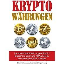 Kryptowährungen: Investieren Kryptowährungen. Bitcoin, Blockchain, Ethereum, IOTA, Litecoin, Wallet Handbuch für Anfänger (Bitcoin für Einsteiger, Bitcoin Wallet, Krypto Trading)