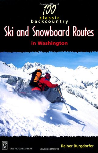 100 Classic Backcountry Ski and Snowboard Routes in Washington por Rainer Burgdofer