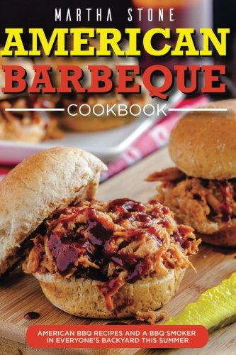 American Barbeque Cookbook: American BBQ Recipes and a BBQ Smoker in Everyone�s Backyard This Summer