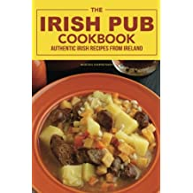 The Irish Pub Cookbook: Authentic Irish Recipes from Ireland