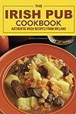 The Irish Pub Cookbook: Authentic Irish Recipes from Ireland