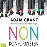 Nonkonformisten: Warum Originalität die Welt bewegt
