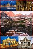 Reisen  innerhalb Europas: mit dem Zug, Bus,  Flugzeug und auch zu Fuß (German Edition)