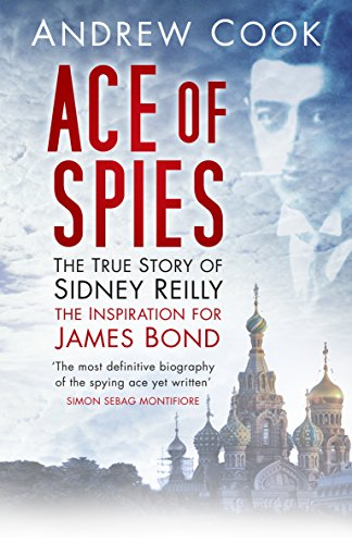 Ace of Spies: The True Story of Sidney Reilly (Revealing History (Paperback))
