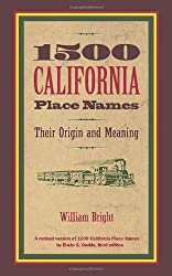 1500 California Place Names: Their Origin and Meaning, A Revised version of 1000 California Place Names by Erwin G. Gudde, Third edition by William Bright (1998-11-30)