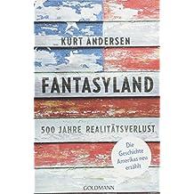 Fantasyland: 500 Jahre Realitätsverlust - Die Geschichte Amerikas neu erzählt