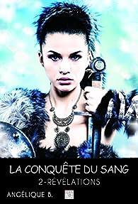 La conquête du sang, tome 2 : Révélations par Angélique B.