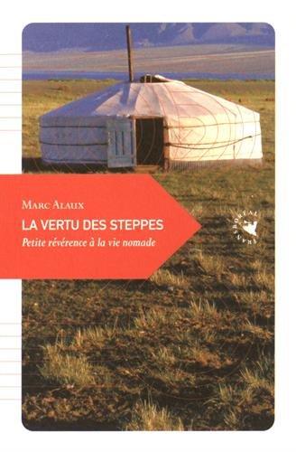 La vertu des steppes : Petite révérence à la vie nomade par Marc Alaux