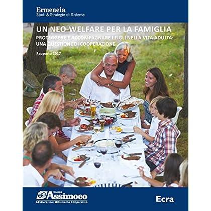 Un Neo-Welfare Per La Famiglia. Rapporto 2017. Proteggere E Accompagnare I Figli Nella Vita Adulta: Una Questione Di Cooperazione