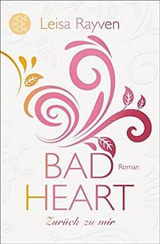 Bad Heart - Zurück zu mir: Roman von [Rayven, Leisa]