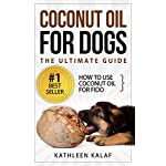 Coconut Oil For Dogs: How To Use Coconut Oil For Fido (Essential Oils for Dogs,Essential Oils for Beginners,Coconut Oil for Dogs,Natural Remedies for Dogs,Holistic Healing for Dogs Book 2)