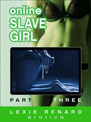 Online Slave Girl - Part Three: (Memory Control, Web Cam, Submission) (English Edition)