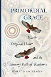 Primordial Grace: Earth Original Heart and the Visionary Path of Radiance (English Edition)