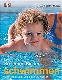 So lernen Kinder schwimmen: Sicherheit, Spass und Spiel im Wasser
