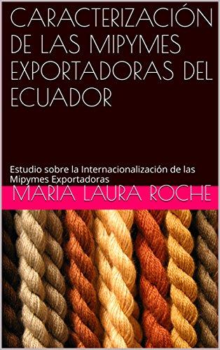 CARACTERIZACIÓN DE LAS MIPYMES EXPORTADORAS DEL ECUADOR: Estudio sobre la Internacionalización de las Mipymes Exportadoras