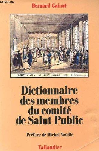 Dictionnaire des membres du Comité de Salut Public : Dictionnaire analytique, biographique et comparé des 62 membres du Comité de Salut Public