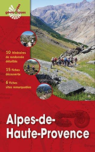 Alpes de haute provence : 10 itinéraires de randonnée détaillés, 15 fiches découverte, 6 fiches sur des sites géologiques remarquables
