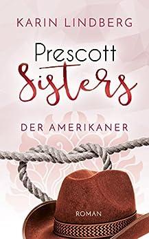 Der Amerikaner: Prescott Sisters 4 - Liebesroman (German Edition) by [Karin Lindberg]