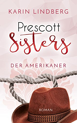 Der Amerikaner: Prescott Sisters 4 - Liebesroman von [Karin Lindberg]