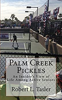 Descargar Palm Creek Pickles: An Insider's View of Life Among Active Seniors Epub