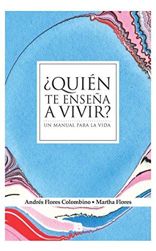 ¿Quién te enseña a vivir?: Un manual para la vida por Martha Flores