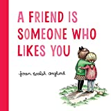 A Friend Is Someone Who Likes You