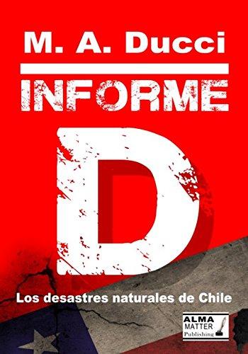 INFORME D, Los Desastres naturale de Chile (Volumen) por M. A. Ducci