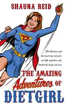 The Amazing Adventures of Dietgirl by [Reid, Shauna]
