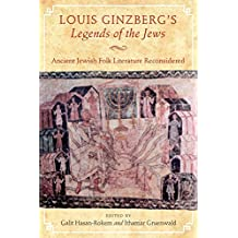 Louis Ginzberg's Legends of the Jews: Ancient Jewish Folk Literature Reconsidered (Raphael Patai Series in Jewish Folklore and Anthropology) (English Edition)