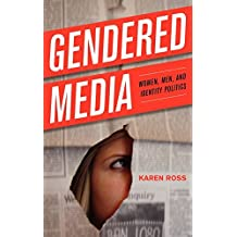 Gendered Media: Women, Men and Identity Politics (Critical Media Studies: Institutions, Politics, and Culture) by Karen Ross (2009-11-28)