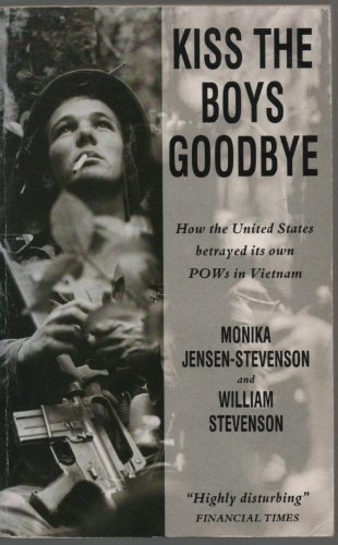 Kiss the Boys Goodbye: How the United States Betrayed Its Own Prisoners of War in Vietnam by WILLIAM STEVENSON MONIKA JENSEN-STEVENSO (1992-11-05)