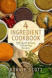 4 Ingredient Cookbook: 150 Quick & Easy Timesaving Recipes (English Edition)