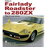 Datsun Fairlady Roadster to 280ZX - The Z-car Story: Foreword by Yutaka Katayama - Father of the Z-car (English Edition)
