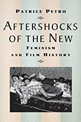 Aftershocks of the New: Feminism and Film History (New Directions in International Studies (Paperback))