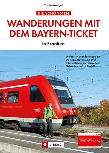 Preisvergleich Produktbild Wanderungen mit dem Bayern-Ticket in Franken. Die besten Wanderungen mit DB Regio Bayern mit allen Informationen zu Fahrzeiten, Gehzeiten und Haltestellen.