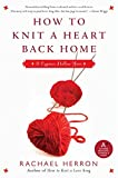 How To Knit A Heart Back Home: A Cypress Hollow Yarn by Rachael Herron (February 11,2011)