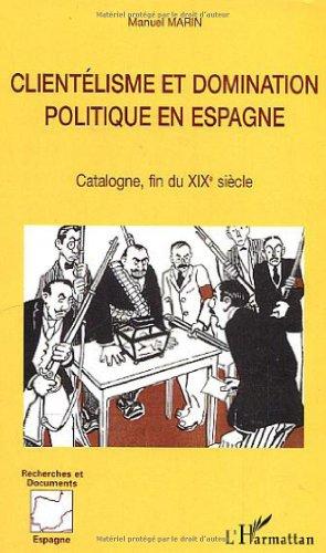 Clientélisme et domination politique en Espagne : Catalogne, fin du XIXe siècle par Manuel Marin
