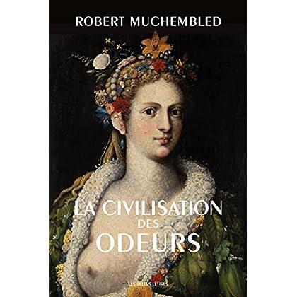 La Civilisation des odeurs: (XVIe-début XIXe siècle) (Histoire t. 139)