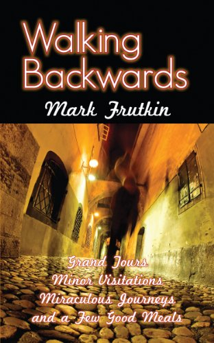 Walking Backwards: Grand Tours, Minor Visitations, Miraculous Journeys, and a Few Good Meals (English Edition)