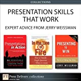 Presentation Skills That Work: Expert Advice from Jerry Weissman (Collection) (FT Press Delivers Collections)