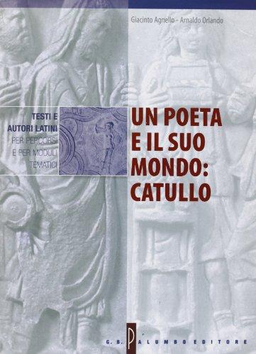 Un poeta e il suo mondo: Catullo. Per i Licei e gli Ist. Magistrali