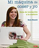Mi maquina de coser y yo / Me and My Sewing Machine: Guia de iniciacion a la costura / A Beginner's Guide (Spanish Edition) by Kate Haxell (2011-05-02)